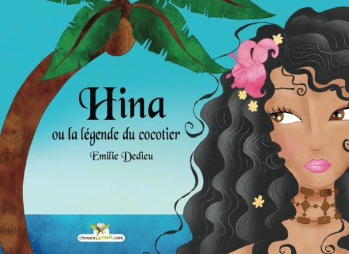 9782896873999: Hina ou la legende du cocotier (French Edition)