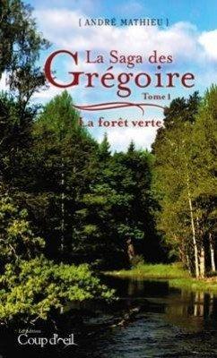 La Saga des Grégoire T.01 La forêt: André Mathieu