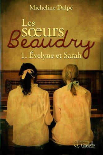 Les soeurs Beaudry - Tome 1: ?velyne et Sarah: Dalp?, Micheline