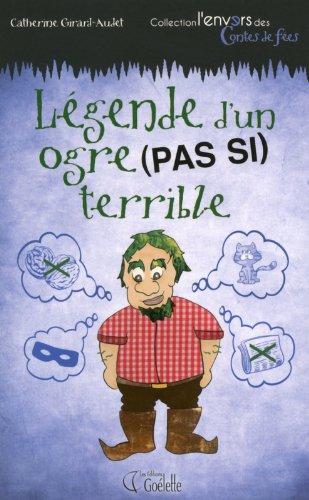 Legende d'un ogre (pas si) terrible: Girard-Audet, Catherine