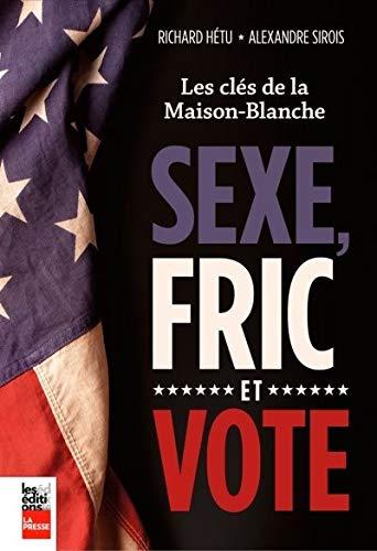 SEXE, FRIC ET VOTE : LES CLÉS DE LA MAISON BLANCHE: H�TU RICHARD