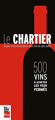 9782897051051: Le Chartier : 500 vins à acheter les yeux fermés - Guide d'harmonisation des vins et des mets
