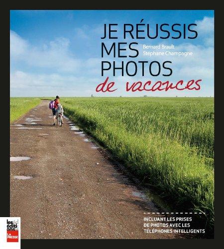 JE RÉUSSIS MES PHOTOS DE VACANCES: BRAULT BERNARD