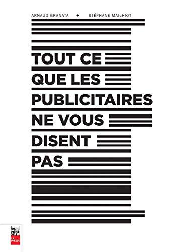 9782897053444: Tout Ce Que les Publicitaires Ne Vous Disent Pas