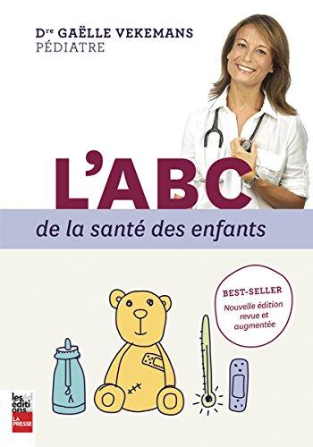ABC DE LA SANTÉ DES ENFANTS (L') N.É. REVUE ET AUGMENTÉE: VEKEMANS GAËLLE