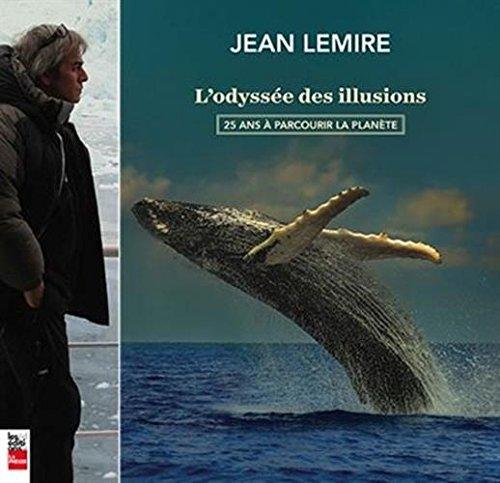 ODYSSÉE DES ILLUSIONS (L') : 25 ANS À PARCOURIR LA PLANÈTE: LEMIRE JEAN