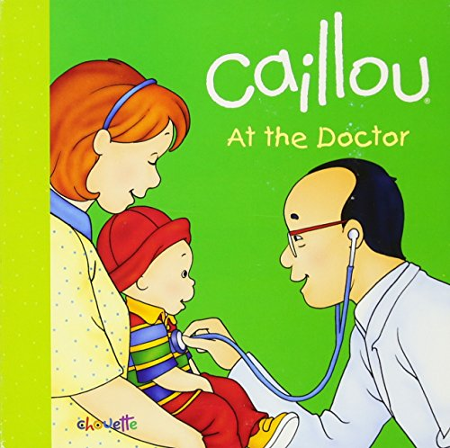 Caillou: At the Doctor (Step by Step): Joceline Sanschagrin