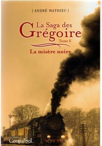 Saga des grégoire,la t06:la misère noire: Mathieu, André