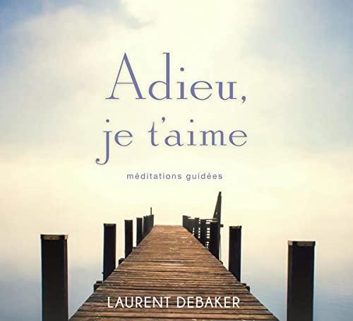 ADIEU JE T AIME MEDITATIONS GUIDEES - CD: DEBAKER LAURENT
