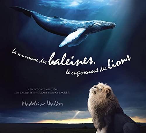 9782897361259: Le Murmure des Baleines, le Rugissement des Lions - Livre Audio