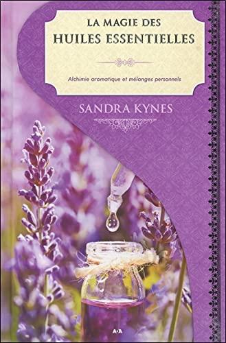 9782897522223: La magie des huiles essentielles - Alchimie aromatique et mélanges personnels