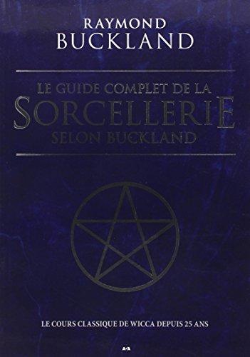 9782897523640: Le guide complet de la Sorcellerie selon Buckland : Le cours classique de wicca depuis 25 ans