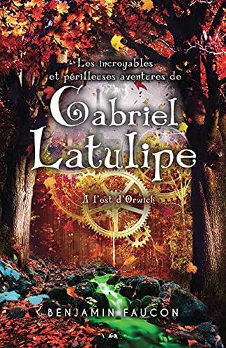 9782897528041: Les incroyables et périlleuses aventures de Gabriel Latulipe - T2 : A l'est d'Orwick