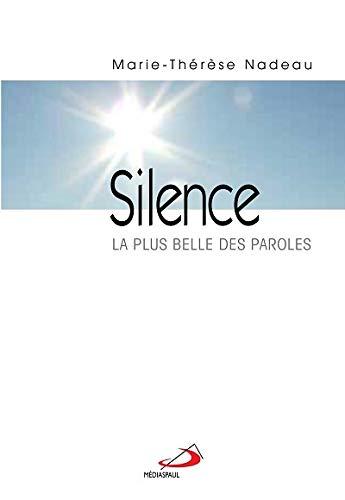 SILENCE. LA PLUS BELLE DES PAROLES: NADEAU MARIE THERESE