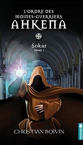 ORDRE MOINES GUERRIERS AHKENA T1 - SOKAR: BOIVIN CHRISTIAN