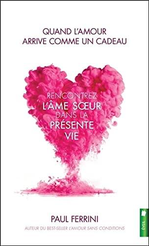 9782897652258: Quand l'amour arrive comme un cadeau - Rencontrez l'âme soeur dans la présente vie