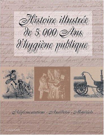 9782900086629: Histoire illustr�e de 5000 ans d'hygi�ne publique. R�glementations, anecdotes, mat�riels