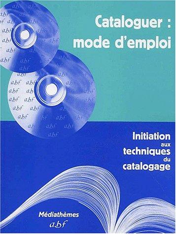 9782900177204: Cataloguer : mode d'emploi. Initiation aux techniques du catalogage, 2ème édition