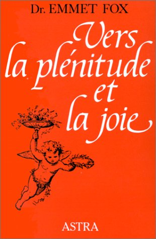 Vers La plenitude et La Joie: Dr Emmet FOX