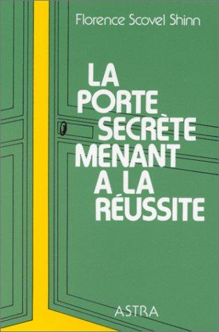 La porte secrète menant à la Réussite: Florence SCOVEL SHINN