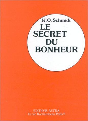 Le secret du bonheur (French Edition): Schmidt, Karl Otto