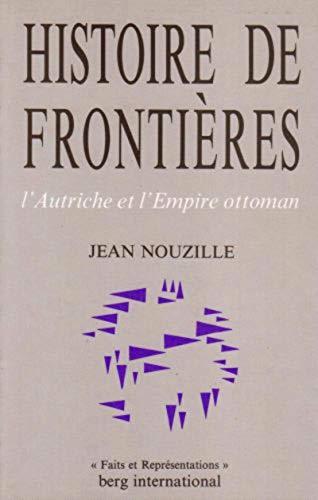 Histoire de frontieres: L'Autriche et l'Empire ottoman (Faits et representations) (French...