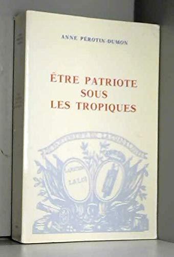 9782900339213: Etre patriotique sous les tropiques: La Guadeloupe, la colonisation et la Révolution, 1789-1794 (Bibliothèque d'histoire antillaise) (French Edition)