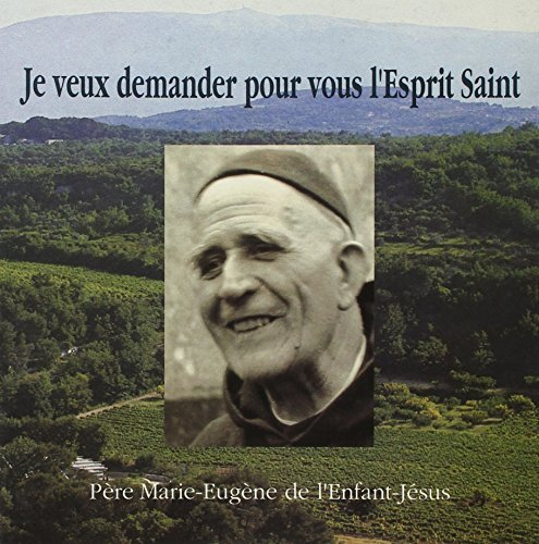 je veux demander pour vous l'esprit saint: Père Marie-Eugène de