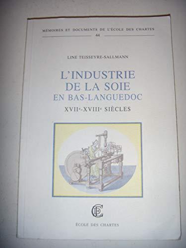L'industrie de la soie en Bas-Languedoc , XVIIe-XVIIIe siècles: TEISSEYRE-SALLMANN ( ...