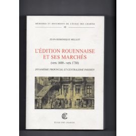 9782900791196: L'édition rouennaise et ses marchés (vers 1600-1730) : dynamisme provincial et centralisme parisien (Mémoires et documents de l'École des chartes)
