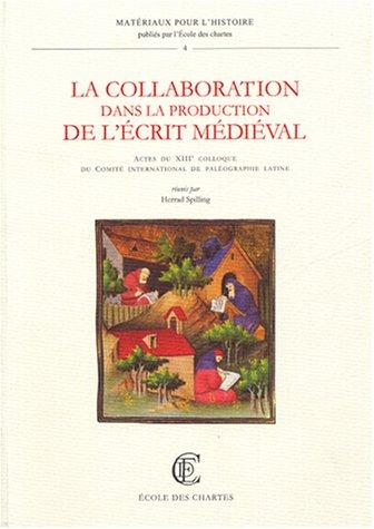 9782900791592: La collaboration dans la production de l ecrit médiéval. actes du XII ie colloque du comité internat (Matériaux pour l'histoire)