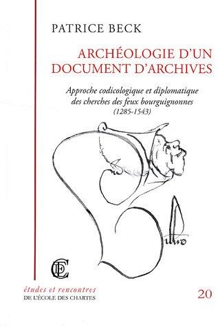 9782900791837: Archeologie d'un document d'archives: Approche codicologique et diplomatique des cherches des feux bourguignonnes (1285-1543)