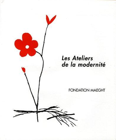 9782900923368: Les Ateliers de la modernité : Peintures, sculptures, chefs-d'oeuvre gravés