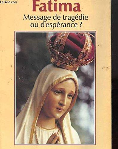 FATIMA MESSAGE DE TRAGEDIE OU D ESPERANCE: ANTONIO A. BORELLI