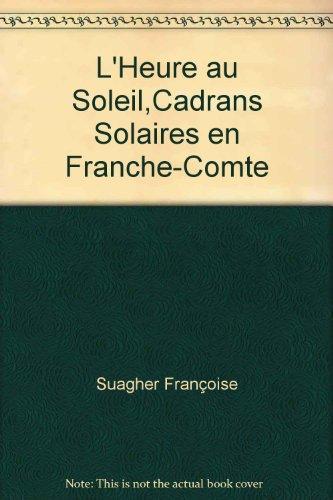 L'Heure au Soleil - Cadrans Solaires en: Suagher, F. -