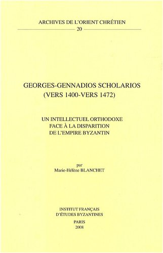 9782901049210: Georges-Gennadios Scholarios (Vers 1400 - Vers 1472): Un Intellectuel Orthodoxe Face a la Disparition de L'Empire Byzantin (Archives de L'Orient Chretien) (French Edition)