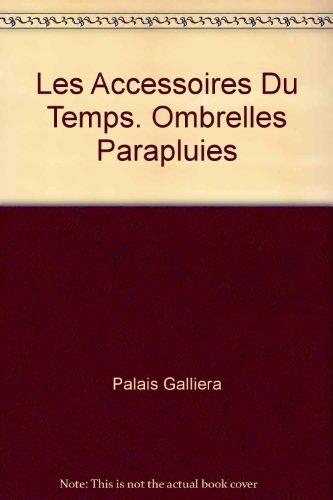 Les Accessoires du Temps : Ombrelles, Parapluies