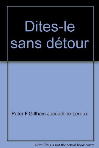 Dites-le sans détour: Peter F.Gillham Jacqueline Leroux