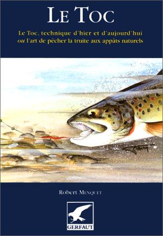 LE TOC. Technique d'Hier et d'Aujourd'Hui ou l'art de pêcher la truite ...