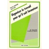 9782901323617: ORGANISER LE TRAVAIL POUR QU'IL SOIT FORMATEUR. 12 dispositifs à mettre en oeuvre, 2ème édition