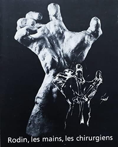Rodin, les mains, les chirurgiens: [exposition], Musee Rodin, 30 novembre 1983-9 janvier 1984 (...