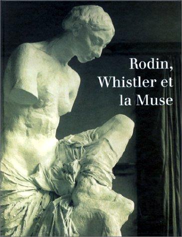 9782901428435: Rodin, Whistler et la Muse: 7 f�vrier-30 avril 1995