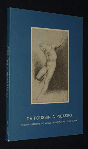 De Poussin a Picasso, Dssins Francais du Musee des Beaux-Arts de Dijon: Musee des beaux-arts de ...