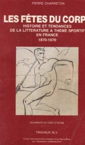 9782901559122: Les F�tes du corps : Histoire et tendances de la litt�rature � th�me sportif en France 1870-1970