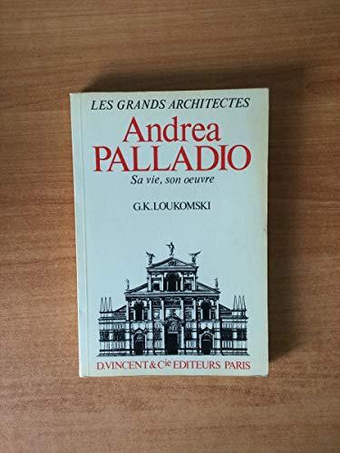 Andrea Palladio. Sa vie, son oeuvre: Loukomski G.-K.