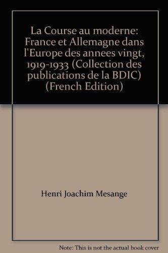 9782901658184: La Course au moderne: France et Allemagne dans l'Europe des annees vingt, 1919-1933 (Collection des publications de la BDIC) (French Edition)