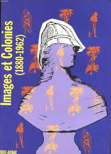 9782901658245: Images et colonies: Iconographie et propagande coloniale sur l'Afrique française de 1880 à 1962 (Collection des publications de la BDIC) (French Edition)