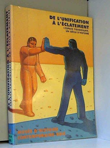 9782901658580: De l'unification à l'éclatement: L'espace yougoslave, un siècle d'histoire (Collection des publications de la BDIC) (French Edition)