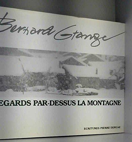 Regards par-dessus la montagne: Grange Bernard, Deruaz Pierre