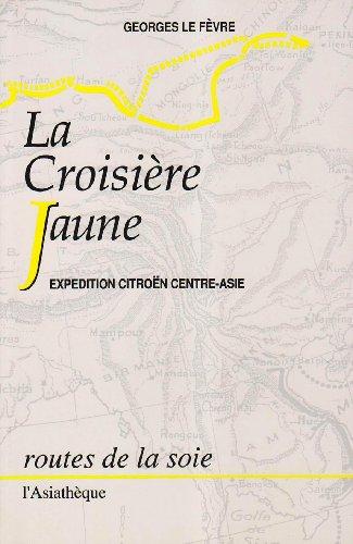 La Croisiere jaune: Expedition Citroen Centre-Asie, Haardt-Audouin-Dubreuil (Routes de la soie) (...
